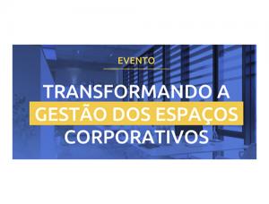 25 Abr – Transformando a Gestão dos Espaços Corporativos