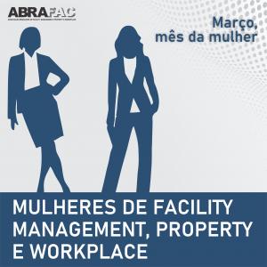 Mês da Mulher: ABRAFAC realiza campanha 'Mulher de Facility Management, Property e Workplace'. Participe